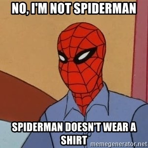 Gangsta Spiderman - No, I'm not spiderman spiderman doesn't wear a shirt