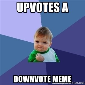 Success Kid - upvotes a  downvote meme