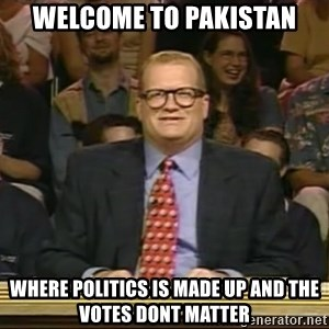 DrewCarey - welcome to pakistan where politics is made up and the votes dont matter