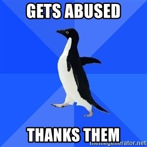 Socially Awkward Penguin - gets abused thanks them