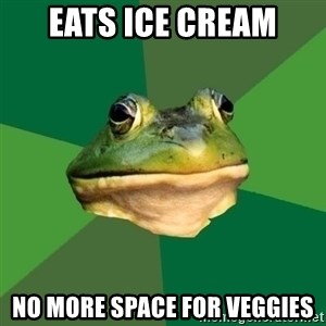 Foul Bachelor Frog - eats ice cream no more space for veggies
