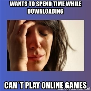 woman crying - Wants to spend time while downloading Can´t play online games