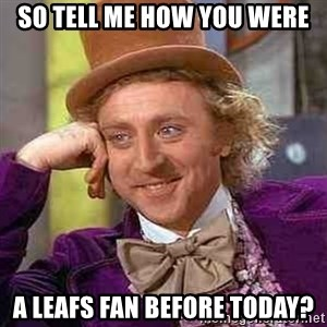CHARLIE AND THE CHOCOLATE FACTORY - So tell me how you were a leafs fan before today?