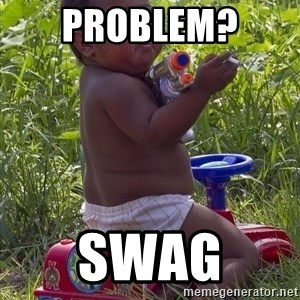 Swagger Baby - PROBLEM?  SWAG