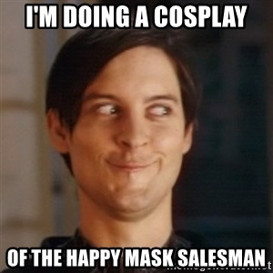 Peter Parker Spider Man - I'm doing a cosplay of the happy mask salesman
