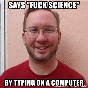 "Asshole Christian missionary - SAYS ""FUCK SCIENCE"" BY TYPING ON A COMPUTER"