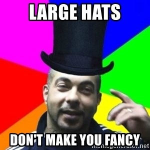 facebookazad - LARGE HATS DON'T MAKE YOU FANCY