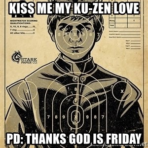 Child queen Phlash Misericord - KISS ME MY KU-ZEN LOVE PD: THANKS GOD IS FRIDAY