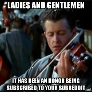 Titanic Band - ladies and gentlemen it has been an honor being subscribed to your subreddit