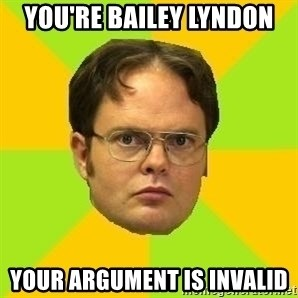 Courage Dwight - YOU'RE BAILEY LYNDON YOUR ARGUMENT IS INVALID
