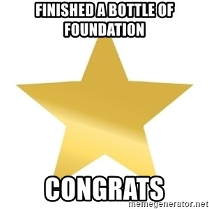 Gold Star Jimmy - Finished a bottle of foundation congrats