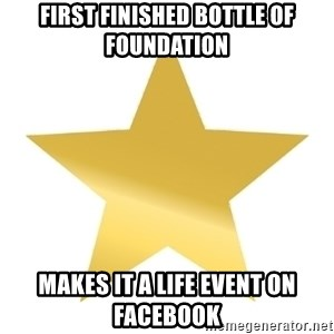 Gold Star Jimmy - First Finished bottle of foundation makes it a life event on facebook