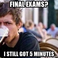The Lazy College Senior - Final exams? I still got 5 minutes