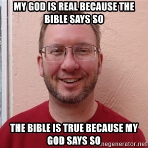 Asshole Christian missionary - MY GOD IS REAL BECAUSE THE BIBLE SAYS SO THE BIBLE IS TRUE BECAUSE MY GOD SAYS SO