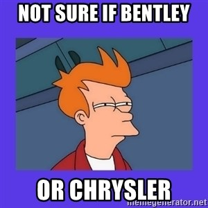 not sure fry - not sure if bentley or chrysler