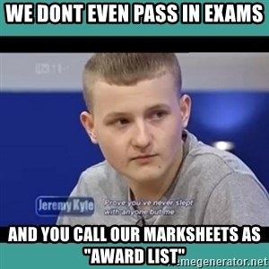"""Sympathy Sacha - we dont even pass in exams and you call our marksheets as """"award list"""""""