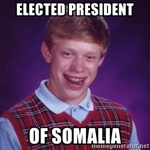 Bad Luck Brian - Elected president  Of soMalia