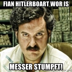 escobar el patron del mal - FIAN HITLERBOART WOR IS MESSER STUMPFT!