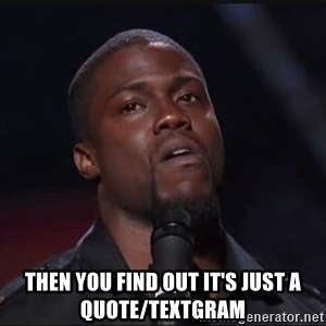 Kevin Hart Face -  Then you find out it's just a quote/textgram