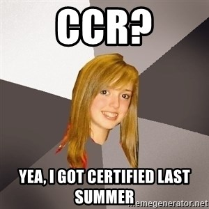 Musically Oblivious 8th Grader - CCR? yea, i got certified last summer