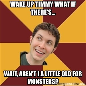 Tobuscus - wake up timmy what if there's... wait, aren't i a little old for monsters?
