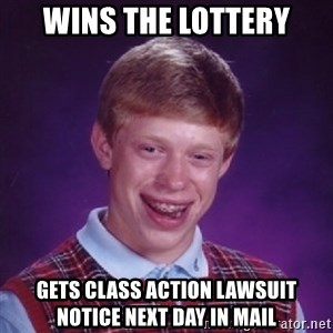 Bad Luck Brian - wins the lottery gets class action lawsuit notice next day in mail