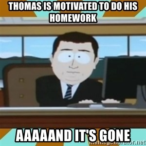 And it's gone - thomas is motivated to do his homework aaaaand it's gone