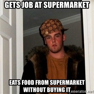 Scumbag Steve - gets job at supermarket eats food from supermarket without buying it