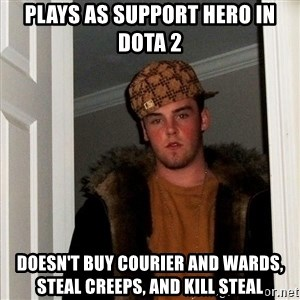 Scumbag Steve - Plays as support hero in dota 2 doesn't buy courier and wards, steal creeps, and kill steal
