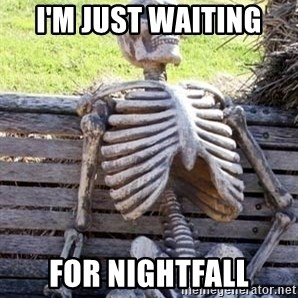 Waiting Skeleton - i'm just waiting  for nightfall