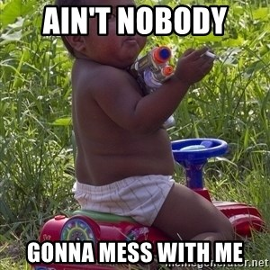 Swagger Baby - ain't nobody  gonna mess with me
