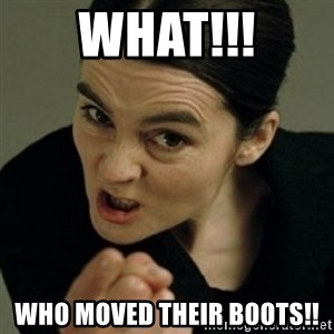 angry woman - What!!! Who moved their Boots!!