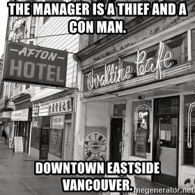 RANDY KENDALL  AFTON HOTEL SLUMLORD - THE MANAGER IS A THIEF AND A CON MAN.  DOWNTOWN EASTSIDE VANCOUVER.