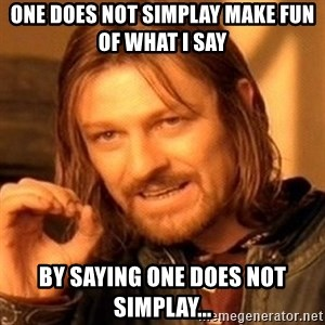 One Does Not Simply - one does not simplay make fun of what i say by saying one does not simplay...
