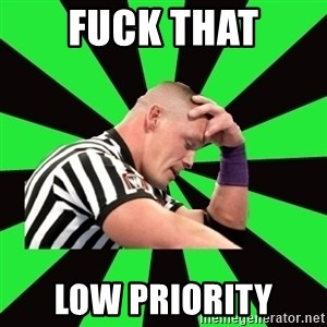 Deep Thinking Cena - FUCK THAT LOW PRIORITY