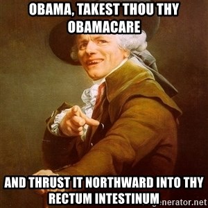 Joseph Ducreux - Obama, takest thou thy obamacare and thrust it Northward into thy rectum intestinum