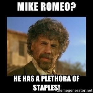El Guapo Plethora - Mike Romeo? He has a pLethora of Staples!