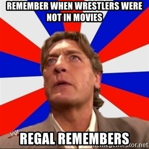 Regal Remembers - REMEMBER WHEN WRESTLERS WERE NOT IN MOVIES REGAL REMEMBERS