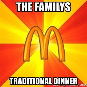 Maccas Meme - THE FAMILYS TRADITIONAL DINNER