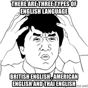 Jackie Chan face - There are three types of English language British English , American English and Thai English