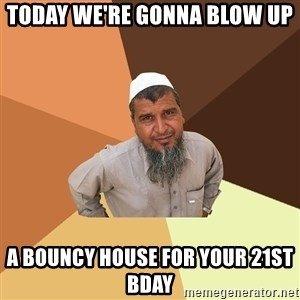 Ordinary Muslim Man - Today We're Gonna Blow Up A Bouncy House For Your 21st Bday
