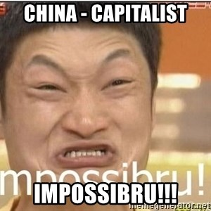 Impossibru Guy - china - capitalist impossibru!!!