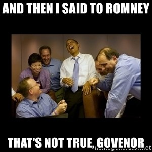 obama laughing  - and then i said to romney  that's not true, govenor