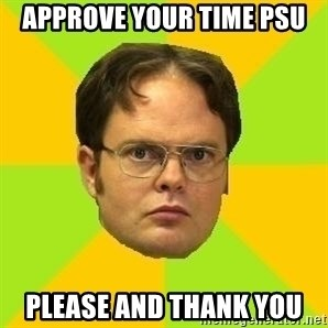 Courage Dwight - approve your time psu please and thank you