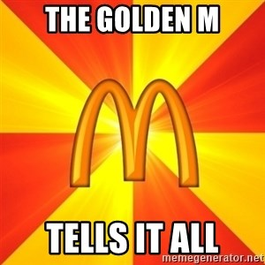 Maccas Meme - THE GOLDEN M TELLS IT ALL