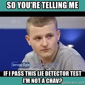 Sympathy Sacha - SO YOU'RE TELLING ME IF I PASS THIS LIE DETECTOR TEST I'M NOT A CHAV?