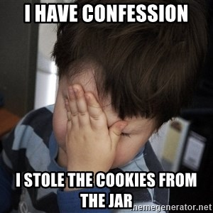Confession Kid - I have confession i stole the cookies from the jar
