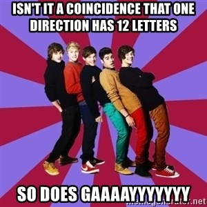 typical 1D - ISN'T IT A COINCIDENCE THAT ONE DIRECTION HAS 12 LETTERS  SO DOES GAAAAYYYYYYY