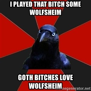 Gothiccrow - I played that bitch some wolfsheim Goth bitches love wolfsheim