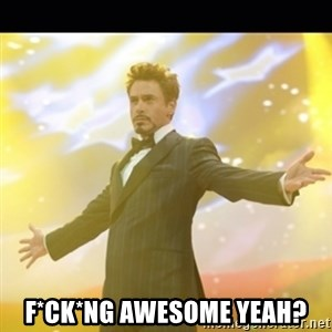 Tony Stark Expo -  F*CK*NG AWESOME YEAH?